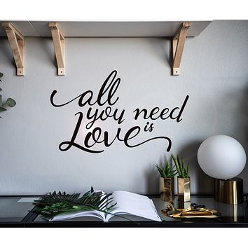 Vinyl Wall Decal All You Need Is Love Quote Room Home Decor Stickers Mural 22.5 in x 13.5 in gz056