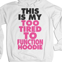 This Is My Too Tired To Function Hoodie-Unisex White Hoodie