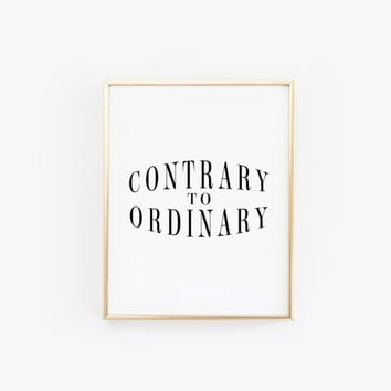 Contrary to Ordinary - Inspirational Wall Art - Modern Decor - Typography Poster - Printable - Wall Art Design - Wall Art Decor
