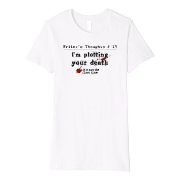 Writer's Thoughts Funny Quote T-Shirt for Writers- Authors