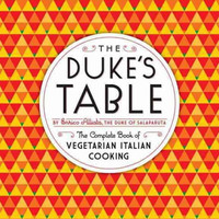 The Dukes Table : The Complete Book of Vegetarian Italian Cooking
