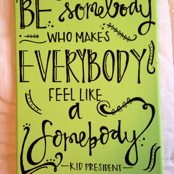 "Canvas quote ""be somebody who makes everybody feel like a somebody"" 9x11 hand painted Kid President"