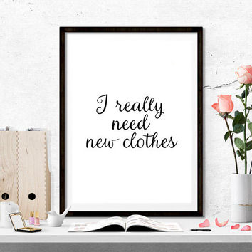 Fashion Print,Fashionista,Famous,Chic Poster,Typography,Printable quotes,I Really Need New Clothes,I Wear Black Only,I Have Nothing To Wear