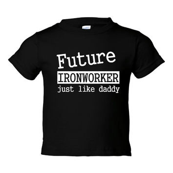 Future Ironworker Just Like Daddy Children Toddler Tees
