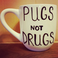 Mug/Cup/Pugs not drugs/Funny mug/Quote mug/Hand painted/Christmas present/Birthday gift
