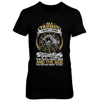 As A Taurus I Have 3 Sides T-Shirt