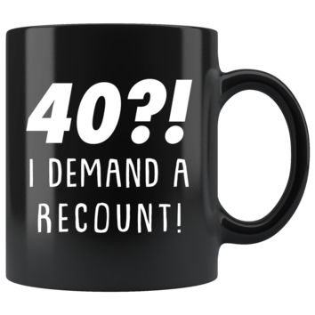 40?! I Demand A Recount! 11oz Black Mug