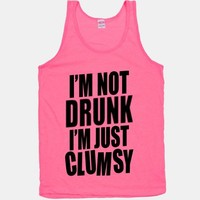 I'm Not Drunk I'm Just Clumsy (tank) | HUMAN