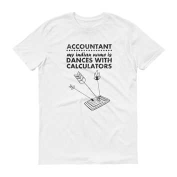 Accountant - My Indian Name is Dances With Calculators - Short-Sleeve T-Shirt