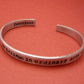 Divergent Inspired - We Believe In Ordinary Acts Of Bravery. Dauntless - A Double Sided Hand Stamped Aluminum Bracelet