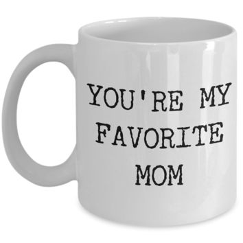Hip Mom Mug Gifts - You're My Favorite Mom Funny Ceramic Cup