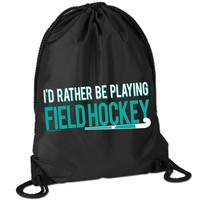 Field Hockey Sport Pack Cinch Sack I'd Rather Be Playing Field Hockey - Black