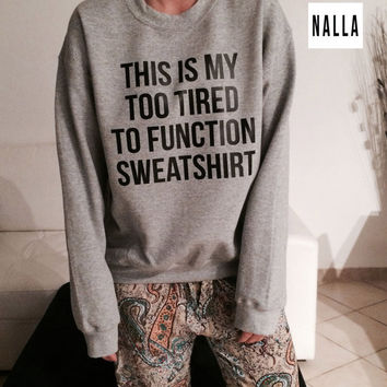 This is my too tired to function sweatshirt gray crewneck fangirls jumper funny saying fashion lazy