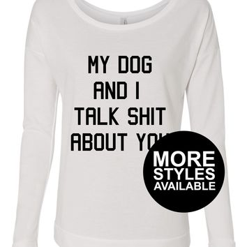 My Dog And I Talk Shit About You, Womens Graphic Tee