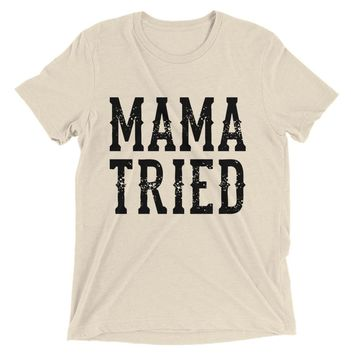 Mama Tried - Unisex Tri Blend T-Shirt - Various Colors Available
