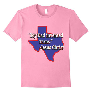 My Dad Invented Texas Jesus Quote Funny Christian T-shirt