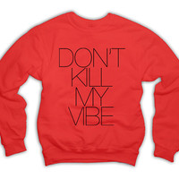 Don't Kill My Vibe WOMENS Sweatshirt x Jumper Kendrick Lamar 1002