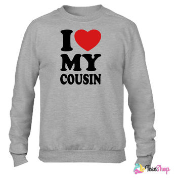 I love my cousin Crewneck sweatshirtt