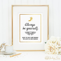 Always Be Yourself. Unless you can be Carrie Bradshaw. Then always be Carrie Bradshaw. Printable wall art (download - JPG) faux gold foil