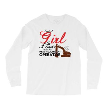 Just A Girl In Love With Her Heavy Equıpment Operator Long Sleeve Shirts