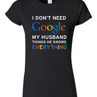 I Dont Need Google My Husband Knows Everything Funny T-shirt Tshirt Tee Shirt Anniversary Gift Idea Shower Wedding Bride Girlfriend Couple