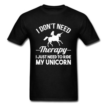 I Don't Need Therapy. I Just Need To Ride My Unicorn T-shirt