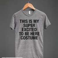 This is my SUPER EXCITED TO BE HERE costume-Athletic Grey T-Shirt