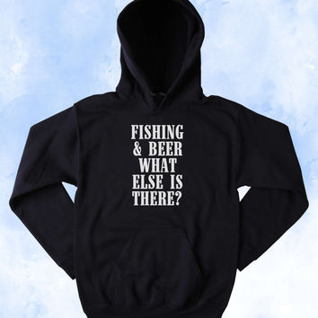 Southern Sweatshirt Fishing & Beer What Else Is There Slogan Country Drinking Western Outdoors Merica Tumblr Hoodie