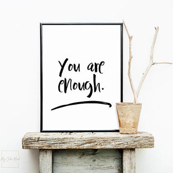 You are enough quote print, Printable wall art, Black and white quotes, Motivational quotes, Inspiring quote print, Inspirational wall decor