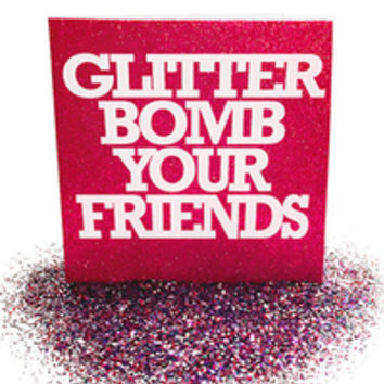 LET US GLITTER BOMB YOUR FRIENDS