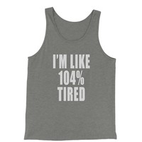 I'm Like 104% Tired Jersey Tank Top for Men