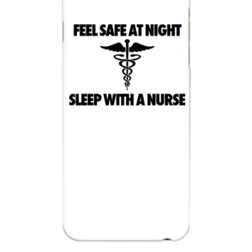 Feel Safe At Night Sleep With A Nurse - iphone 6 Plus Case