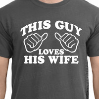 Wedding Gift This Guy Loves His Wife T-shirt shirt Family Anniversary Valentines Day Funny Marriage More Colors S - 2XL