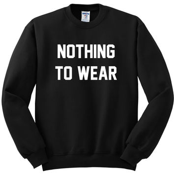 Nothing to wear made on your choice - hoodie, crew neck sweatshirt or t-shirt