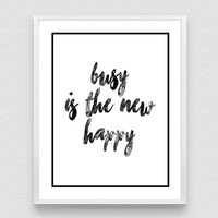 Busy is the New Happy, Black and White Quote, Wall Art Poster, Home Decor, Office Quotes, positive quotes about life, digital art poster