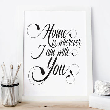 Home is wherever I am with you, monochrome, inspiration print, scandinavian, gift idea, wall art, black and white, gift idea, love printable