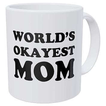 World's Okayest Mom, Mothers Day 11 Ounces Funny Coffee Mug Gag Gifts