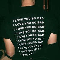 """I Love You So Bad"" Tee"