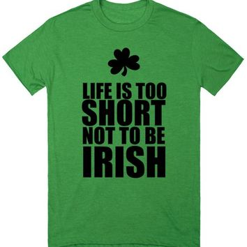 Life is Too Short Not to Be Irish