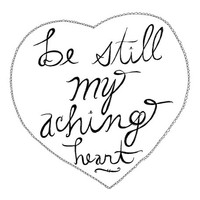 Be Still My Aching Heart 8x10 Typography Print