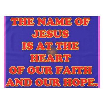 Heart of our faith and hope: The name Jesus! Tablecloth