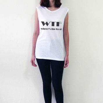 WTF Shirt Wheres the food Women Tank Top Muscle Tee Shirts Womens T-Shirt Size S M L