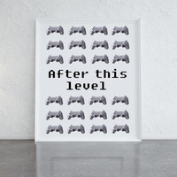Gamers print, after this level, game controller, great gift for gamers, dorm room art, bedroom decor for boys and girls, gaming addiction