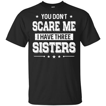 You Don't Scare Me I Have Three Sisters