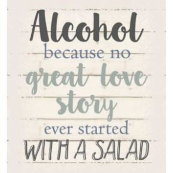 Alcohol because no great love story ever started with a salad  White background 10 inch x 12 inch