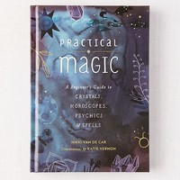 Practical Magic: A Beginner's Guide to Crystals, Horoscopes, Psychics & Spells By Nikki Van De Car | Urban Outfitters