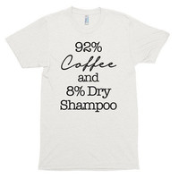 92 percent Coffee and 8 percent dry shampoo, soft t-shirt, gift, hairstylist, hairdresser, mom boss, mompreneur, mom life, birthday gift