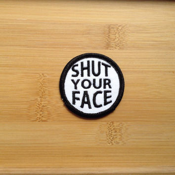 "Shut Your Face Patch - Iron or Sew On - 2"" - Embroidered Circle Appliqué - Black White - Sarcastic Funny Joke Hat Bag Accessory Handmade USA"