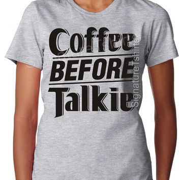 Coffee Before Talkie Shirt t-shirt tshirt Womens Christmas Gift, Birthday Gift for Wife, Sister gift