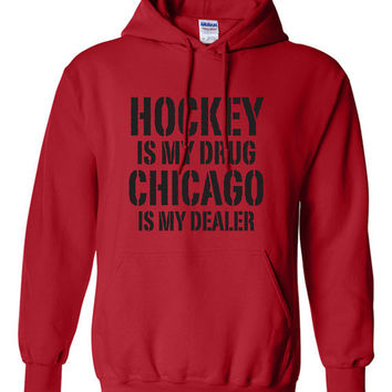 Hockey is My Drug Chicago is My Dealer Sweater NHL Blackhawks Hockey Birthday Gift Christmas Gift Hockey Fan Custom Hoodie Team Pride BD-477